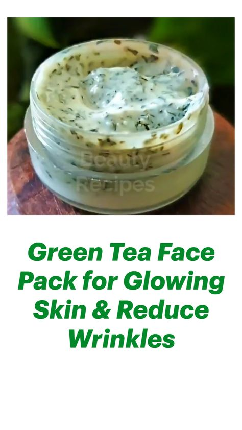 Green Tea Face Pack for Glowing Skin & Reduce Wrinkles