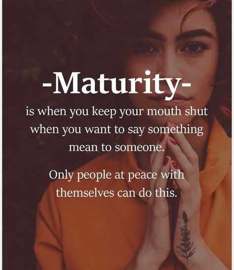 MATURITY is when you keep your mouth shut when you want to say something mean to someone. #Maturityquotes #Patiencequotes #Beingsilent #Lifequotes #Positivequotes #Quotes
