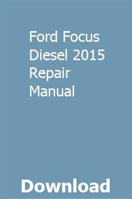 Ford Focus Diesel 2015 Repair Manual Repair Manuals Repair Truck Repair