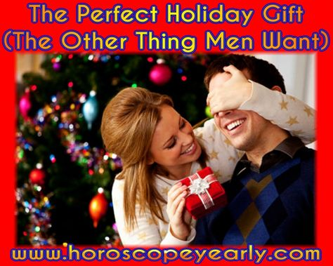 "The Perfect Holiday Gift (The Other Thing Men Want) Dating has gotten more complicated, there's no question about it. What most women want to know is how to attract (and keep) a man. In other words, What does a man want? We know the usual stuff We know that men like to be told what we want, not to have to guess. We know that when they get grumpy or withdrawn, they go in the cave,"" and want to be left alone, and that it usual ... Read More: http://www.horoscopeyearly.com/the-perfect-holiday-gift/"