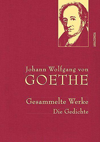 Johann Wolfgang Von Goethe Gesammelte Werke Die Gedichte Anaconda Gesammelte Werke Von Goethe Johann Wolfgang Bucher Von Goethe Buchclub Bucher
