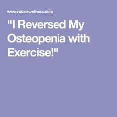 """""""I Reversed My Osteopenia with Exercise!"""""""