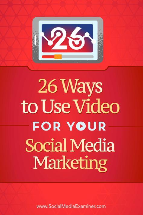 26 Ways to Use Video for Your Social Media Marketing : Social Media Examiner
