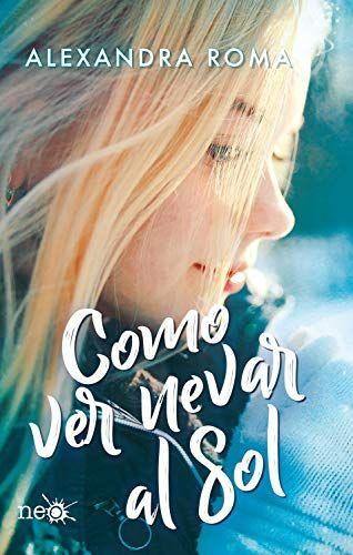 Reseña Como Ver Nevar Al Sol Alexandra Roma Libros Romanticos Novedades Literarias Novelas Románticas