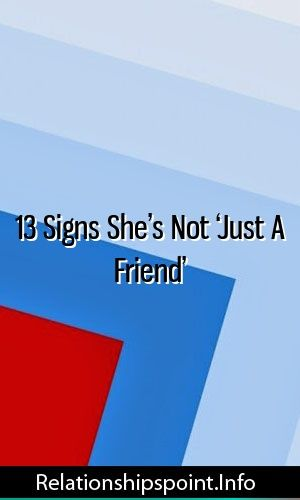 13 Signs She S Not Just A Friend Marriage Life Love Are You Happy Relationship Love Guru