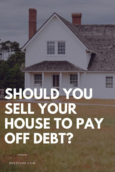 Should You Sell Your House To Pay Off Debt Debt Payoff Selling Your House Debt