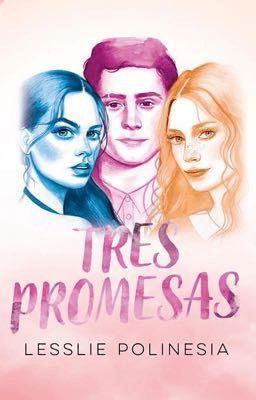 Tres Promesas Lesslie Polinesia Libros De Romance Juvenil Sagas De Libros Juveniles Libros De Romance