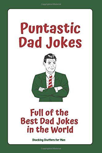 Epub Free Stocking Stuffers For Men Puntastic Dad Jokes Full Of The Best Dad Jokes In The World Pdf Downloa Best Dad Jokes Stocking Stuffers For Dad Dad Jokes