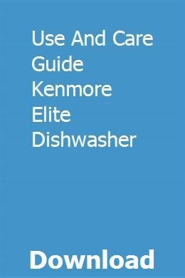 Use And Care Guide Kenmore Elite Dishwasher Kenmore Elite Kenmore Kenmore Dishwashers