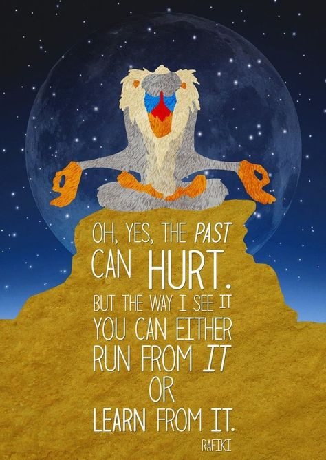 The past can hurt. But the way I see it...