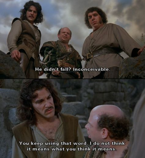 """"""" ~Vizzini (Wallas Shawn) """"You keep using that word. I do not think it means what you think it means."""" ~Inigo Montoya (Mandy Patinkin) in The Princess Bride Comedy Movie Quotes, Comedy Movies, 80s Movies, Films, Childhood Movies, Famous Movie Quotes Funny, Best Movie Quotes Funny, Movie Memes, Princess Bride Quotes"""