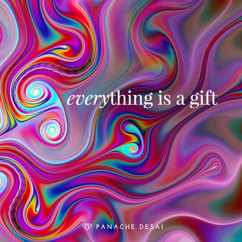 Everthing is a gift.