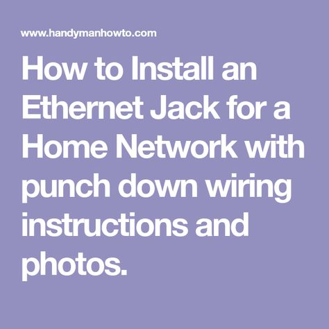 How to Install an Ethernet Jack for a Home Network with punch down Ethernet Wiring Instructions on ethernet twisted pair, ethernet connector pinout, ethernet grounding, ethernet ac outlet, ethernet voltage, ethernet control unit, ethernet indicator lights, ethernet hardware, ethernet 568b, ethernet frame, ethernet installation, ethernet internet, ethernet type a, ethernet cables, ethernet enclosures, ethernet crimping, ethernet splitter, ethernet junction boxes, ethernet order, ethernet diagram,