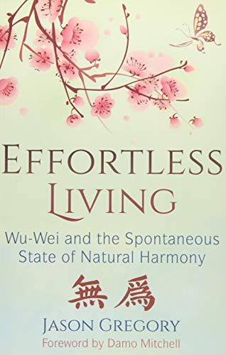Download Pdf Effortless Living Wuwei And The Spontaneous State Of