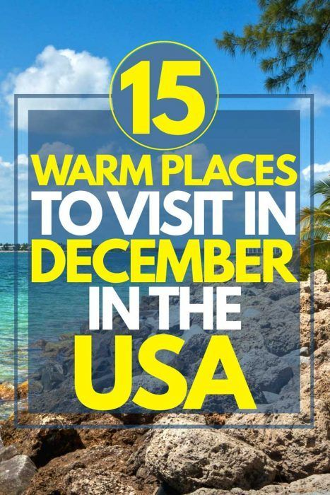 15 Warm Places To Visit In December In The Usa Best Places To Vacation December Vacations Best Vacations With Kids