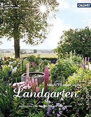 Mein Traum Vom Landgarten Gartnern Und Geniessen Auf Dem Lande Amazon De Ilga Eger Gary Rogers Bucher Landgarten Garten Garten Pflanzen
