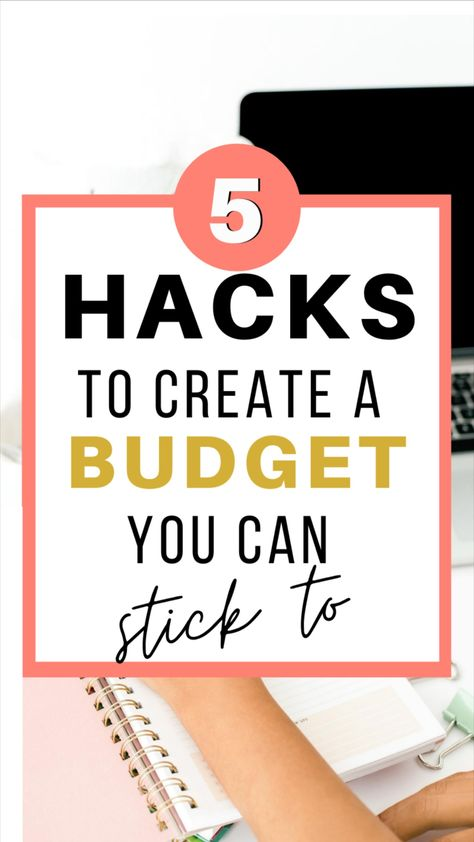 5 Hacks to Create a Budget You Can Stick To