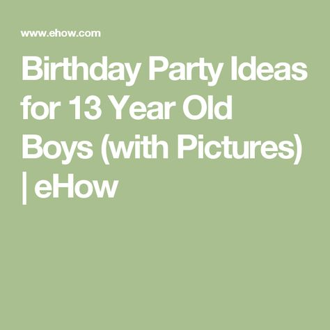 Birthday Party Ideas For 13 Year Old Boys