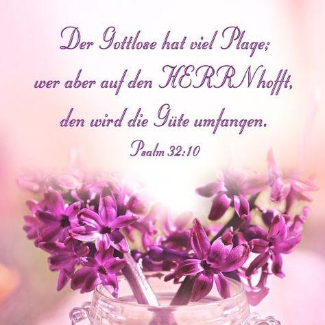 """Bibelzitate: Der Gottlose hat viel Plage; wer aber auf den HERRN hofft, den wird die Güte umfangen. (Psalm 32:10) Empfohlen für Sie:Tägliche Bibellese Tägliche Bibellese und seine Reflexion helfen Ihnen, dieBibelbesser zu verstehen,Gottund Seinen Willen zu erkennen. [downloads src="""" name=""""""""]"""
