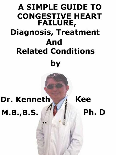 A Simple Guide To Congestive Heart Failure, Diagnosis, Treatment And Related Conditions http://amazon.com/dp/B01JA3RHH6