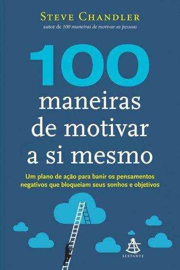 100 Maneiras De Motivar A Si Mesmo Steve Chandler Com Imagens