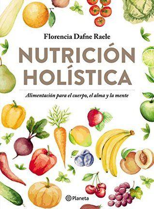 DESCARGAR^Libros^] Nutrición Holística By [Florencia Raele]-[.PDF-.EPUB]  [DESCARGAR. PDF] Nutrición Holística Lib…