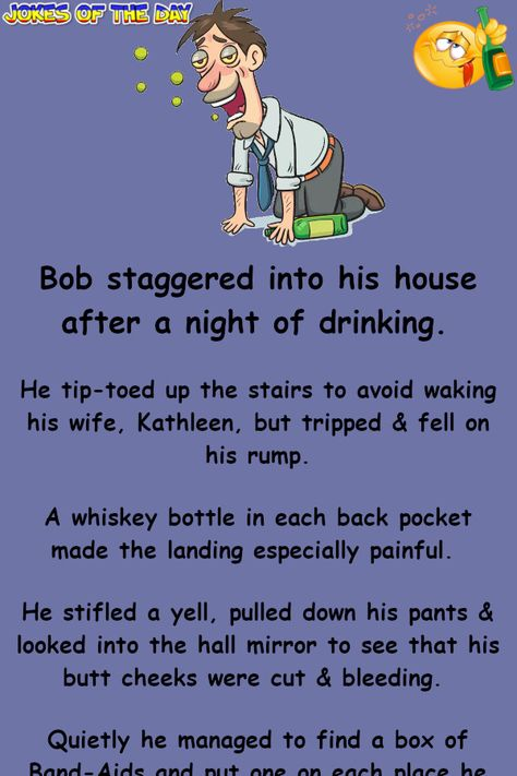 Bob staggered into his house after a night of drinking