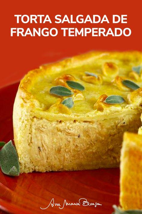 Torta de frango temperado | Ana Maria Braga