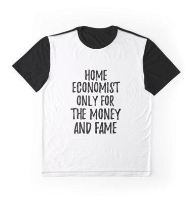 Home Economist Only For The Money And Fame Graphic T Shirt By Funny Quotes Funny Quotes Funny Quotes Sarcasm Quotes