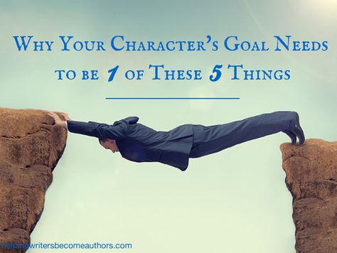 Why Your Character's Goal Needs to Be 1 of These 5 Things - Helping Writers Become Authors
