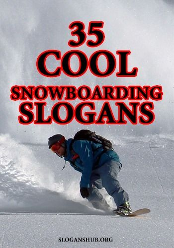 Snow Boarding Slogans Snowboarding Slogans Sayings Quotes Phrases Snowboarding Quotes Snowboarding Slogan