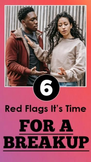 6 Red Flags It's Time For A Breakup