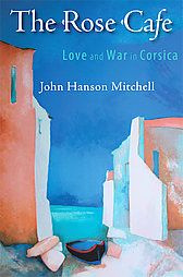 Love and War in Corsica The Rose Cafe