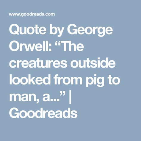 """Quote by George Orwell """"The creatures outside looked from"""