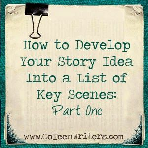 How to Develop Your Story Idea Into A List of Key Scenes – Part 1