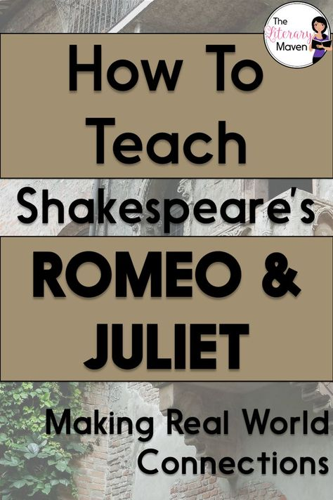 How to Teach Shakespeare's Romeo and Juliet: Making Real World Connections