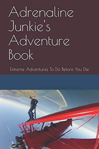 Adrenaline Junkie S Adventure Book Extreme Adventures To Do Before You Die Paperback December 26 2018 B Adventure Book Extreme Adventure Adrenaline Junkie