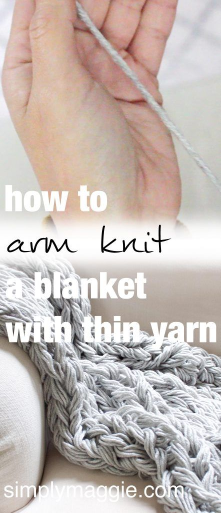 How To Arm Knit A Blanket With Thin Yarn Arm Knitting Yarn Arm