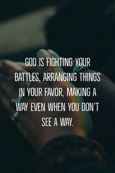 """God is fighting your battles, arranging things in your favor, and making a way even when you don't see a way."" #prayer"