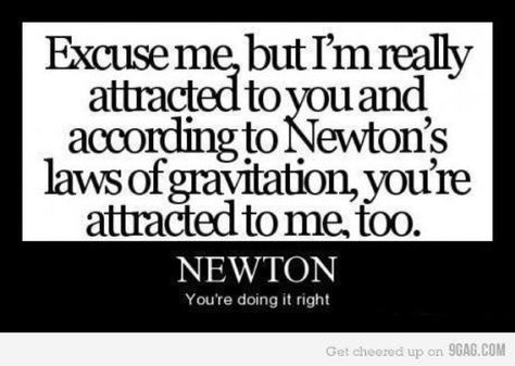 Cheesy Pickup Lines: Newton's Law.