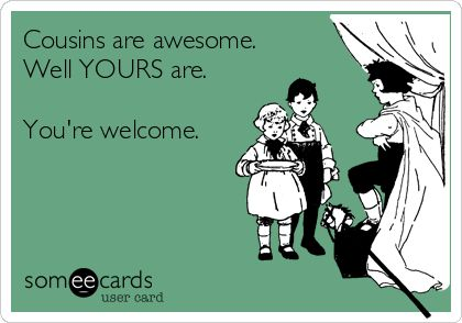 Free Family Ecard Cousins Are Awesome Well YOURS Youre