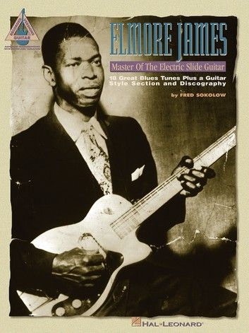 Elmore James Master Of The Electric Slide Guitar Songbook Ebook By Elmore James Rakuten Kobo In 2020 Slide Guitar Elmore James Elmore