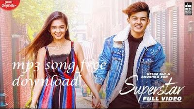 Superstar Mp3 Song Free Download Riyaz Aly Anushka Sen In 2020 Mp3 Song Songs Superstar