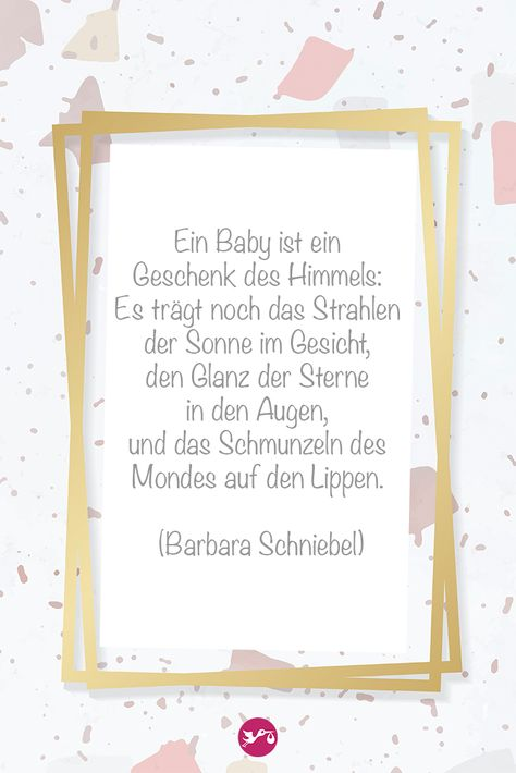A baby is a gift from heaven: it still wears the rays of the sun on its face, the shine of the stars in its eyes, and the smile of the moon on its lips. 🌟 Barbara Schniebel