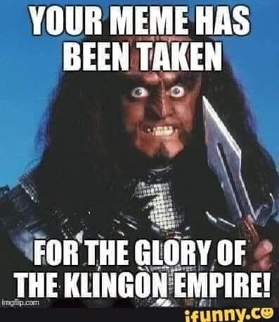 Pin By Paul Biler On Meme Stealing Klingon Empire Memes Klingon