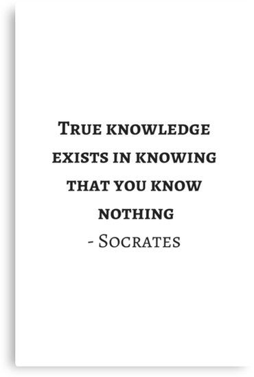 Greek Philosophy Quotes Socrates True Knowledge Exists In Knowing That You Know Nothing Canvas Print By Ideasforartists Philosophy Quotes Socrates Quotes Knowledge Quotes