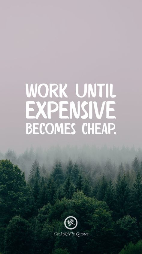 Work Until Expensive Becomes Cheap Inspirational And Motivational