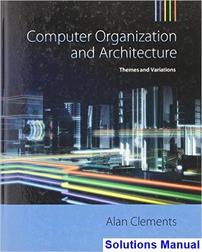Solutions Manual For Computer Organization And Architecture Themes And Variations 1st Edition By Alan Clements Computer Architecture Cengage Learning Solutions