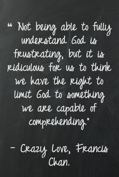 One of my favorite lines from one of my favorite books... Don't limit God to our own comprehension