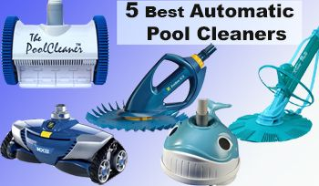 Best Automatic Pool Cleaners Buying Guide Best Automatic Pool Cleaner Pool Cleaning Automatic Pool Cleaner